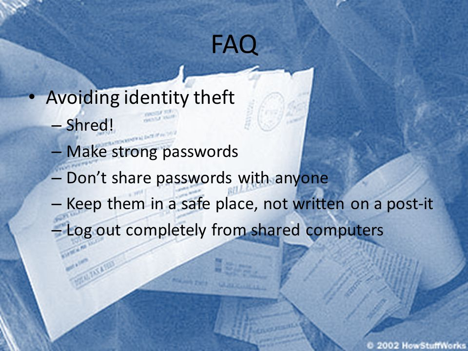 FAQ Avoiding identity theft Shred! Make strong passwords