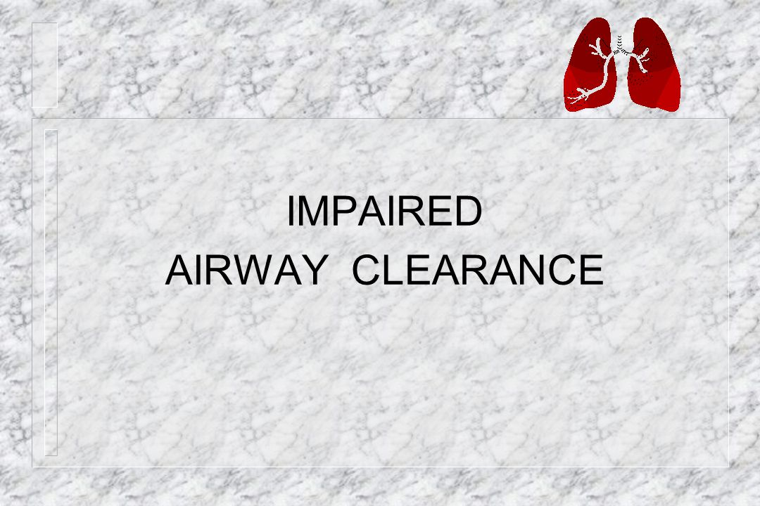 IMPAIRED AIRWAY CLEARANCE