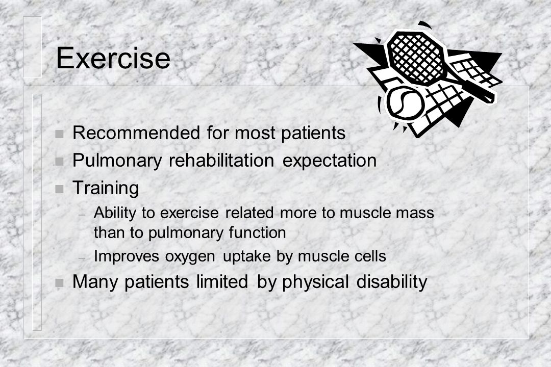 Exercise Recommended for most patients