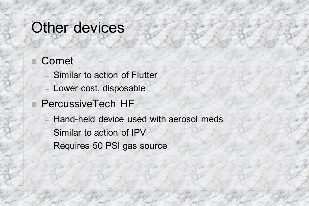 Other devices Cornet PercussiveTech HF Similar to action of Flutter