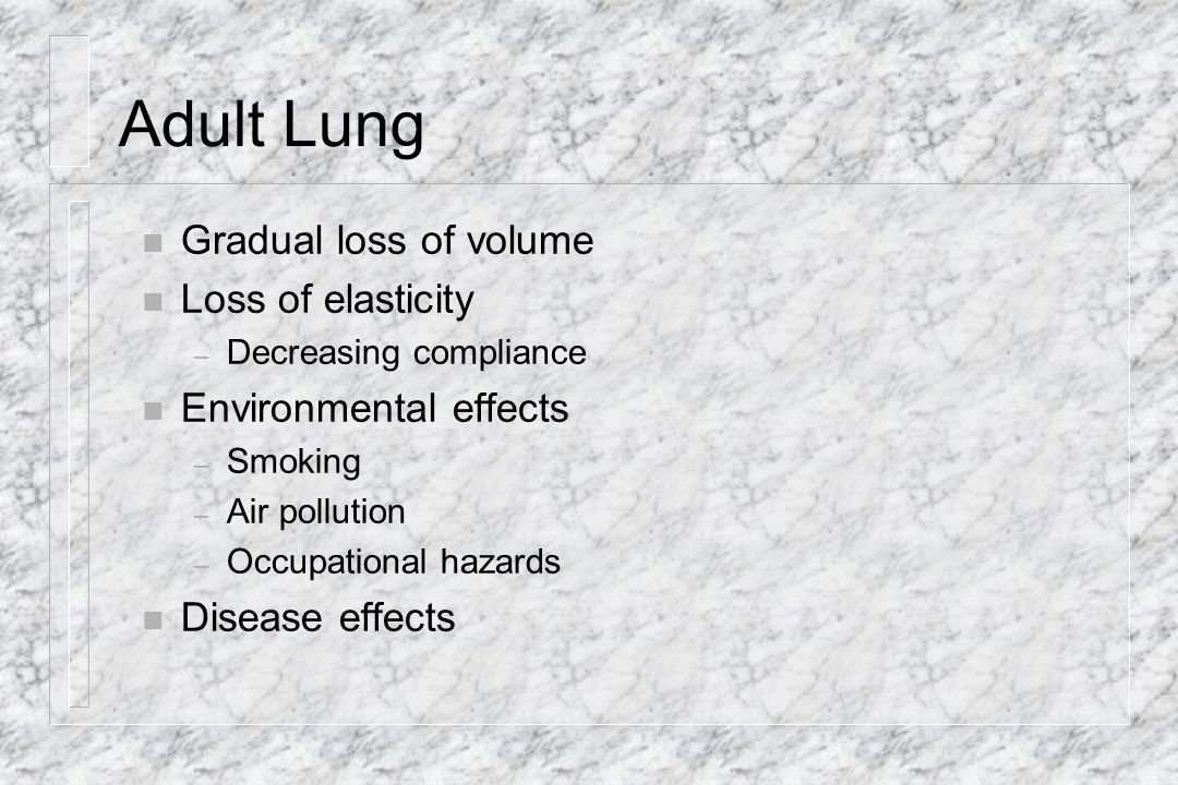 Adult Lung Gradual loss of volume Loss of elasticity