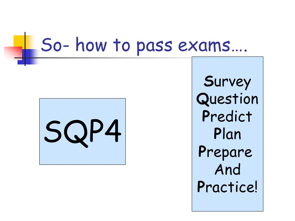 SQP4 So- how to pass exams…. Survey Question Predict Plan Prepare And