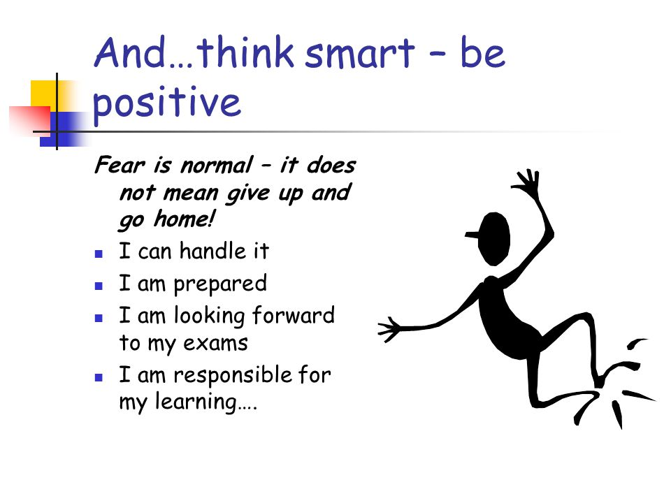 And…think smart – be positive