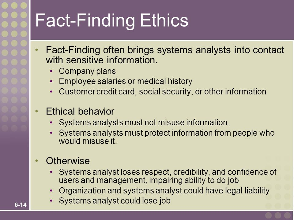 Fact-Finding Ethics Fact-Finding often brings systems analysts into contact with sensitive information.