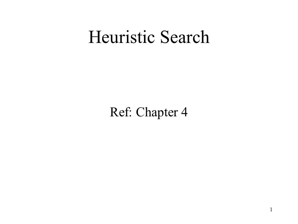 Heuristic Search Ref: Chapter 4