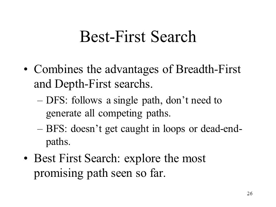 Best-First Search Combines the advantages of Breadth-First and Depth-First searchs.