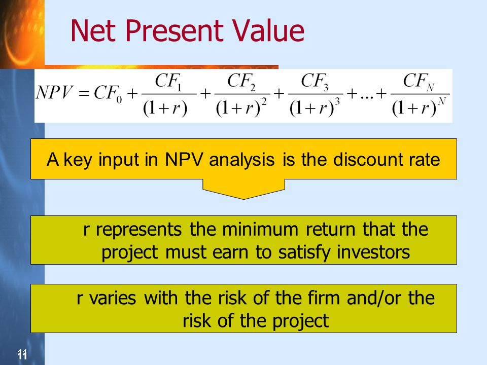 Net Present Value A key input in NPV analysis is the discount rate