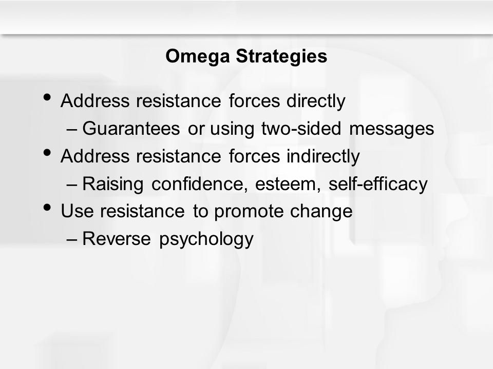 Omega Strategies Address resistance forces directly. Guarantees or using two-sided messages. Address resistance forces indirectly.