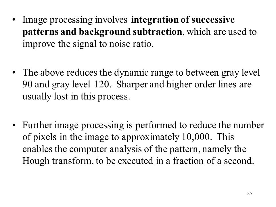Image processing involves integration of successive patterns and background subtraction, which are used to improve the signal to noise ratio.