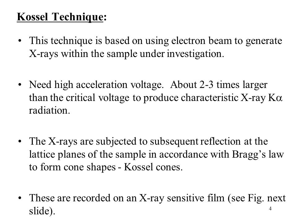 Kossel Technique: This technique is based on using electron beam to generate X-rays within the sample under investigation.