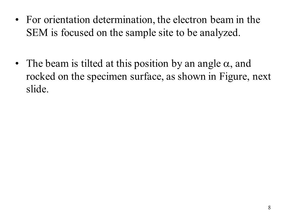For orientation determination, the electron beam in the SEM is focused on the sample site to be analyzed.