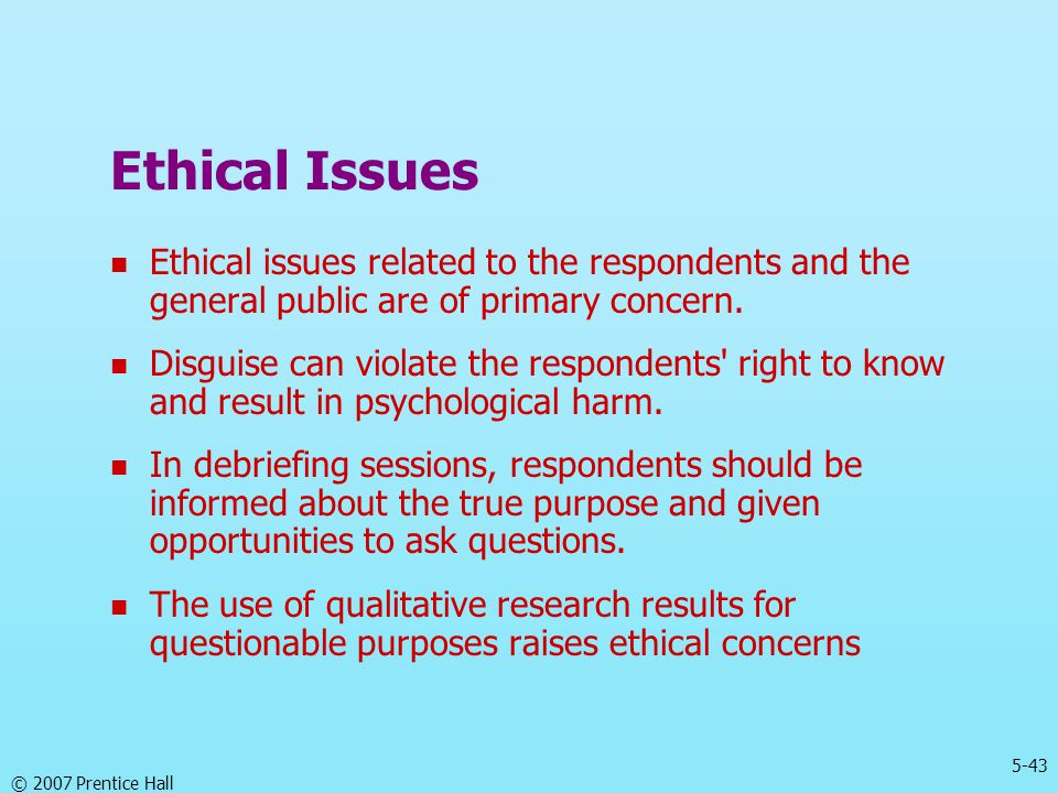 Ethical Issues Ethical issues related to the respondents and the general public are of primary concern.