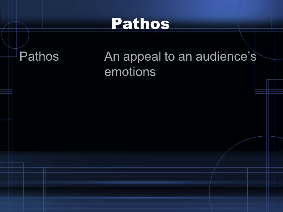 Pathos Pathos An appeal to an audience's emotions