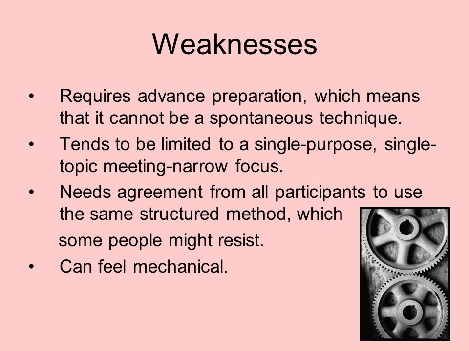 Weaknesses Requires advance preparation, which means that it cannot be a spontaneous technique.
