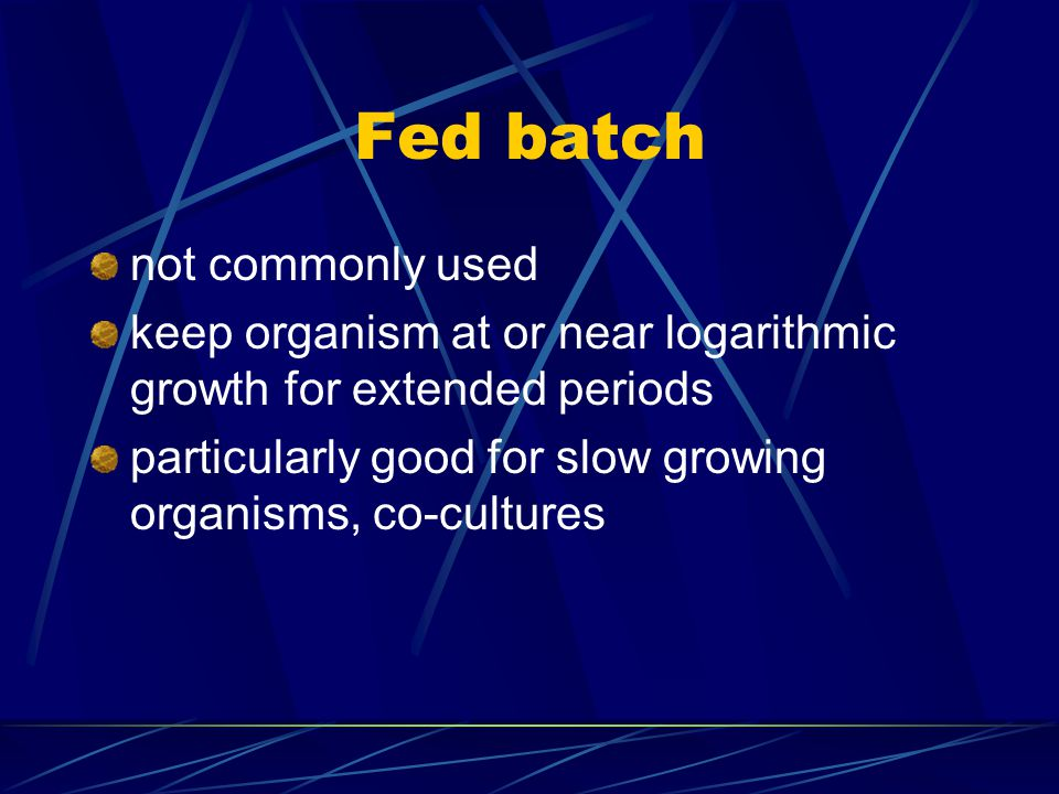 Fed batch not commonly used