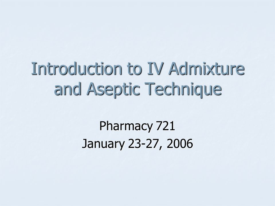 Introduction to IV Admixture and Aseptic Technique
