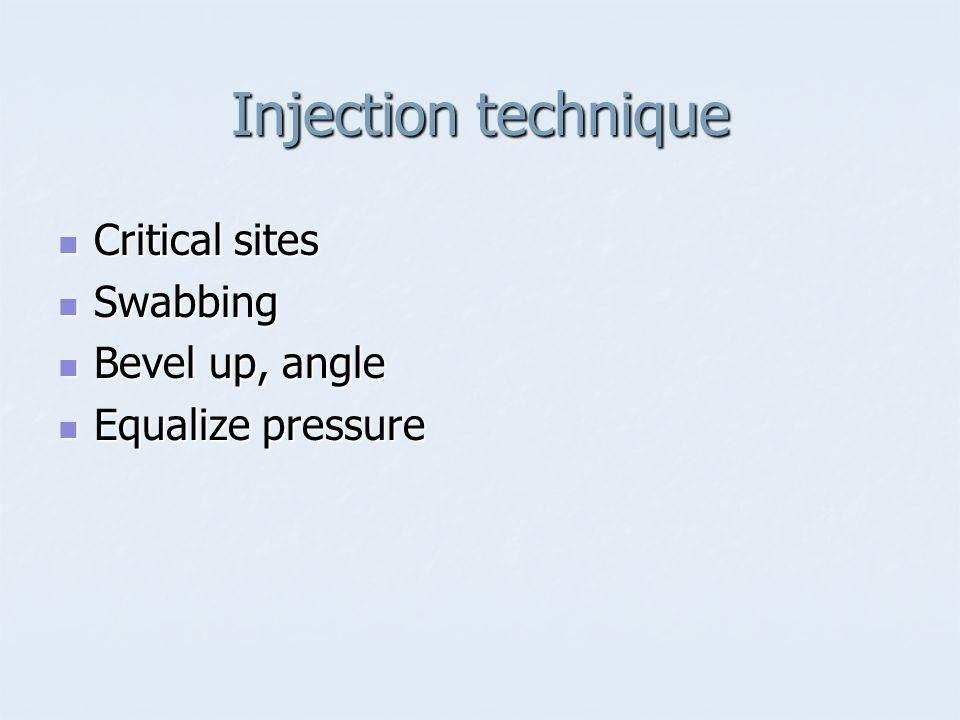 Injection technique Critical sites Swabbing Bevel up, angle