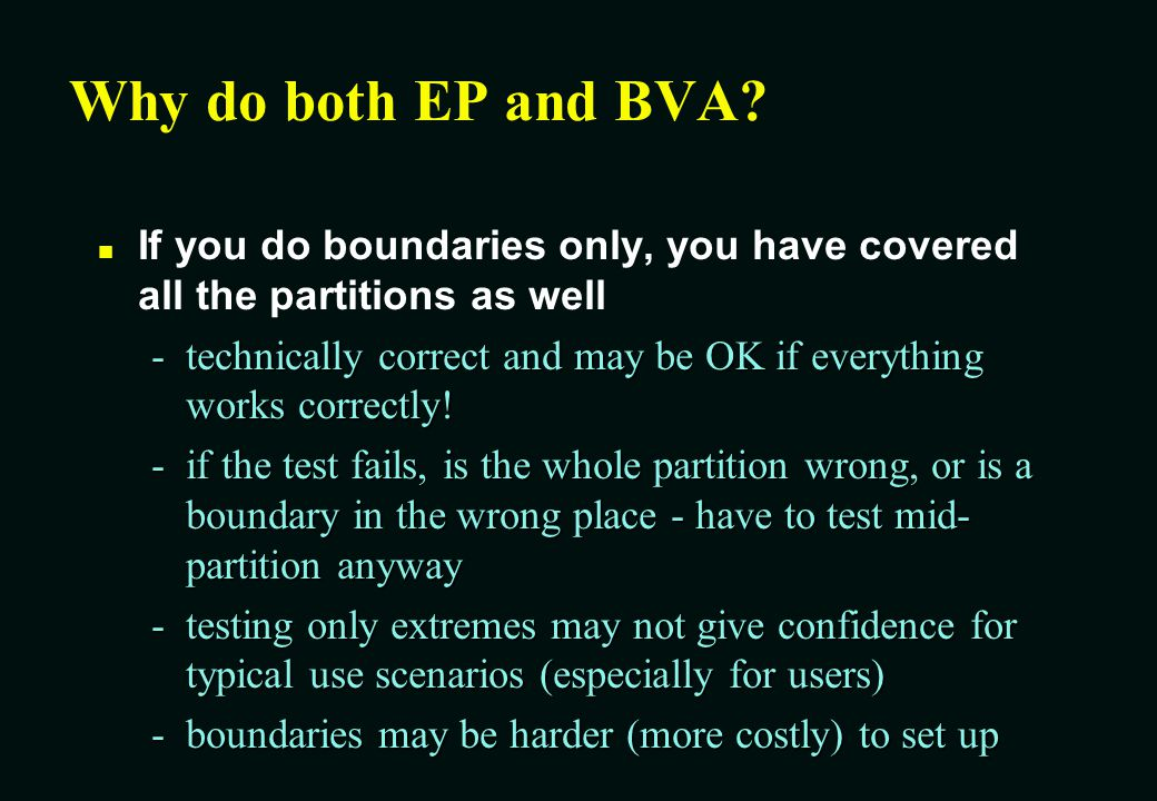 Why do both EP and BVA If you do boundaries only, you have covered all the partitions as well.