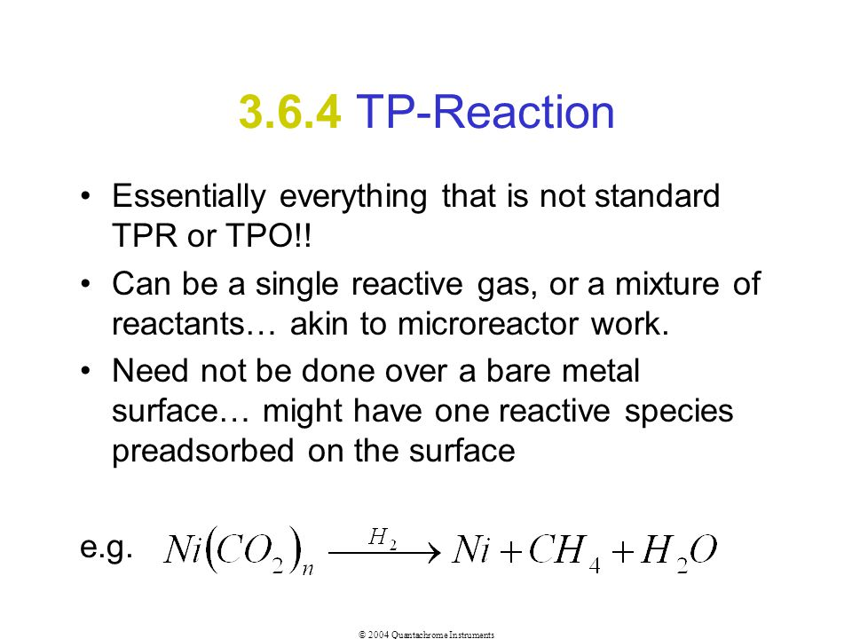 3.6.4 TP-Reaction Essentially everything that is not standard TPR or TPO!!