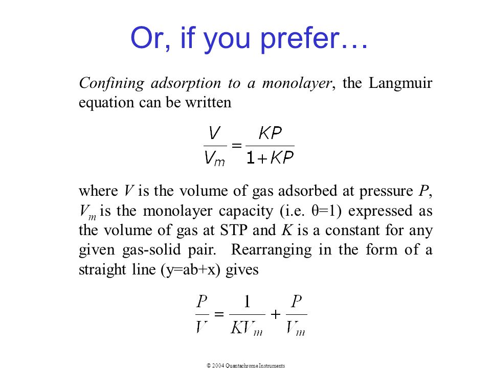 Or, if you prefer… Confining adsorption to a monolayer, the Langmuir equation can be written.