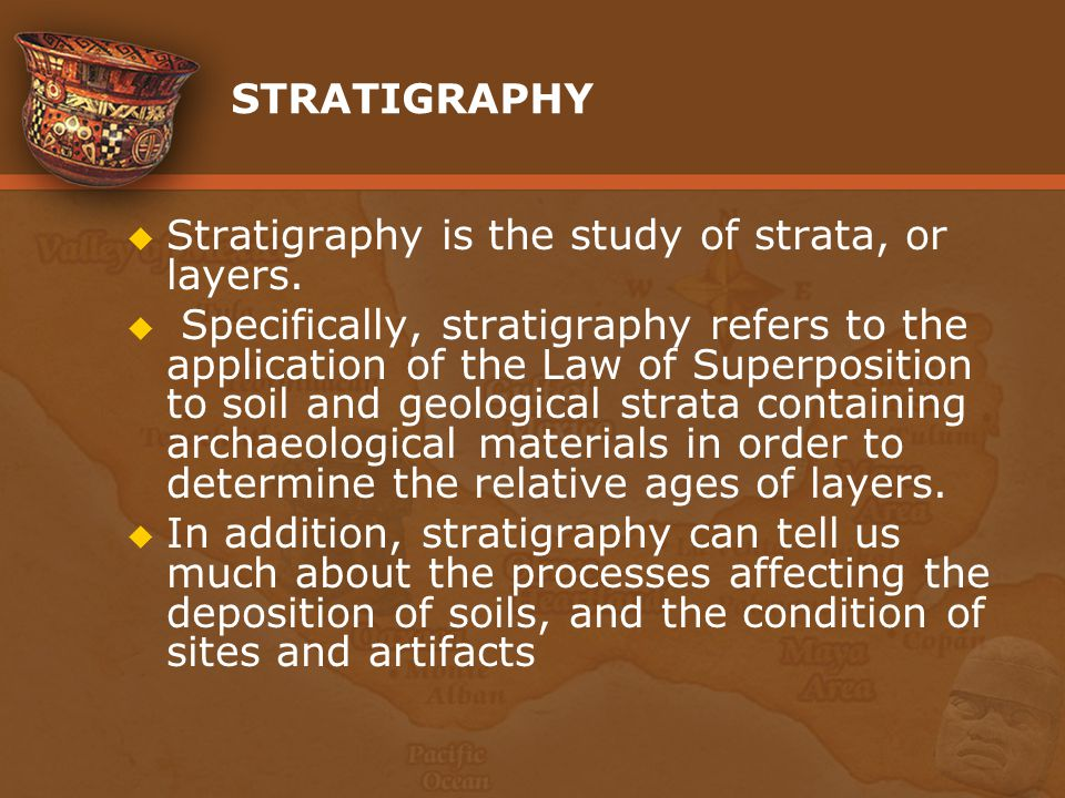 STRATIGRAPHY Stratigraphy is the study of strata, or layers.