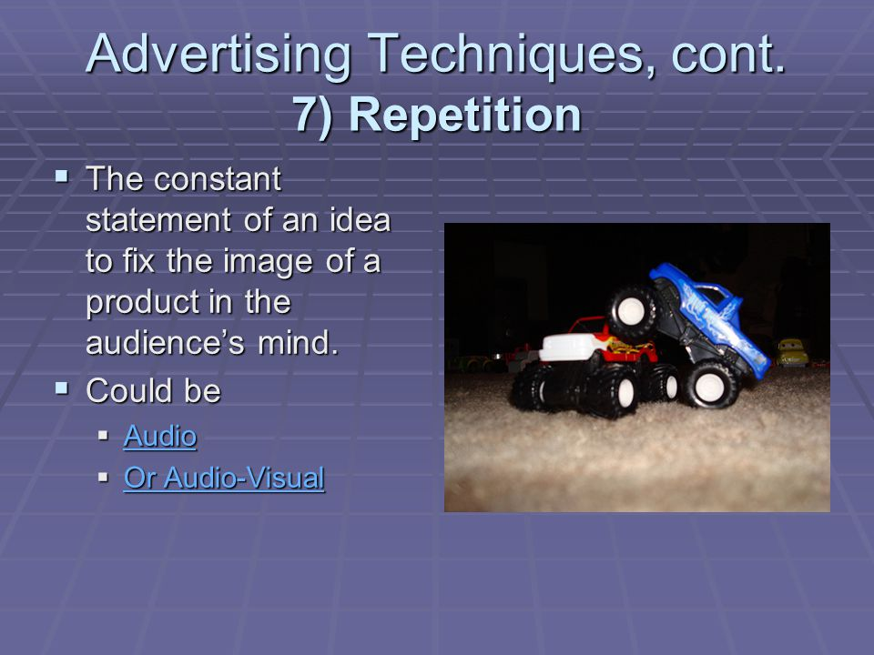 Advertising Techniques, cont. 7) Repetition