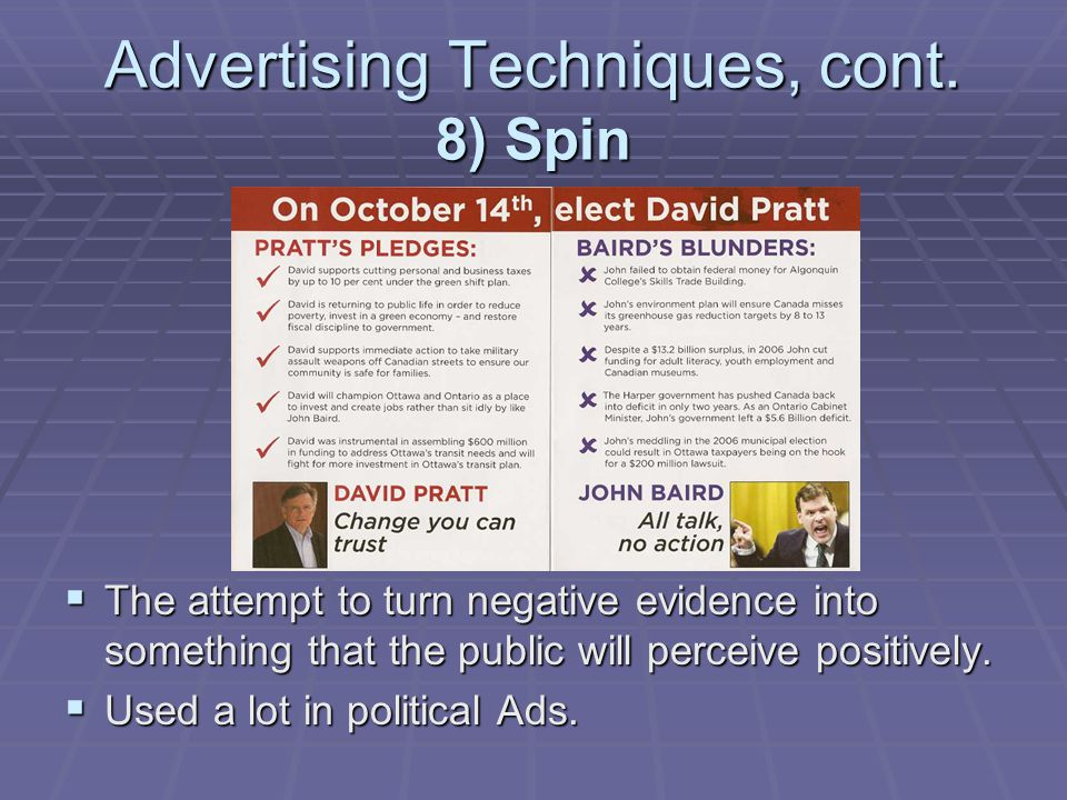 Advertising Techniques, cont. 8) Spin