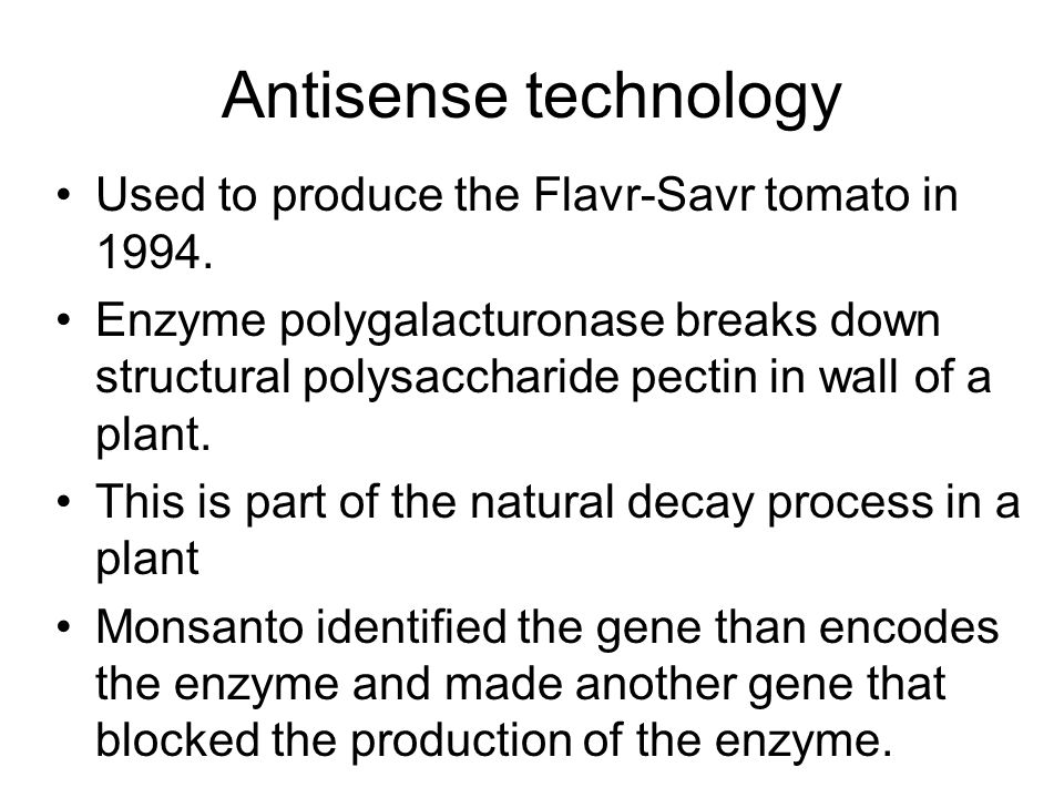 Antisense technology Used to produce the Flavr-Savr tomato in 1994.