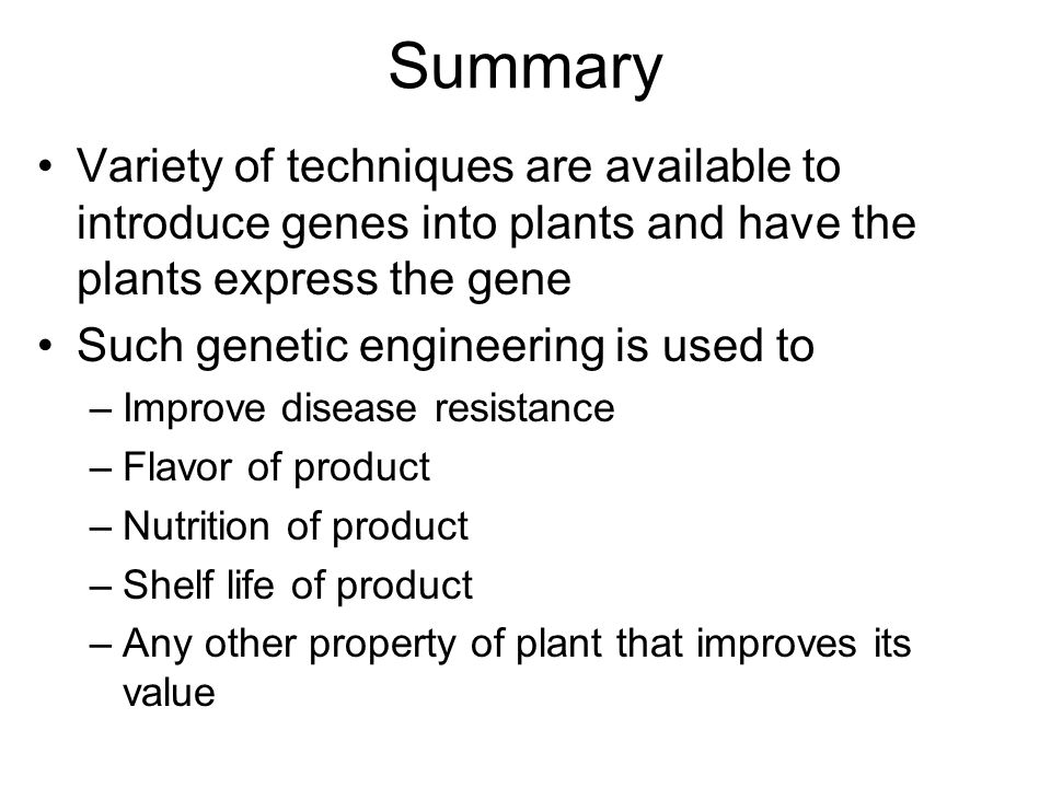 Summary Variety of techniques are available to introduce genes into plants and have the plants express the gene.