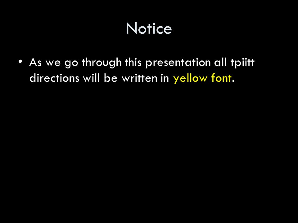 Notice As we go through this presentation all tpiitt directions will be written in yellow font.