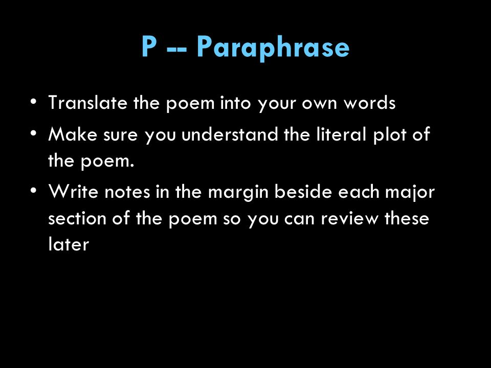 P -- Paraphrase Translate the poem into your own words