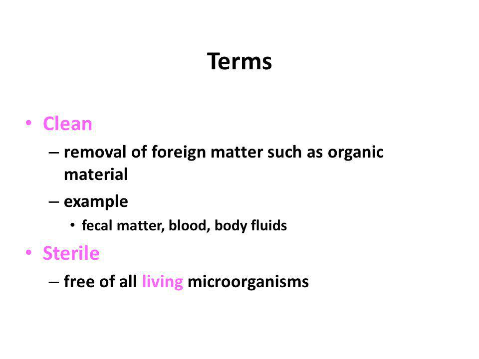Terms Clean Sterile removal of foreign matter such as organic material