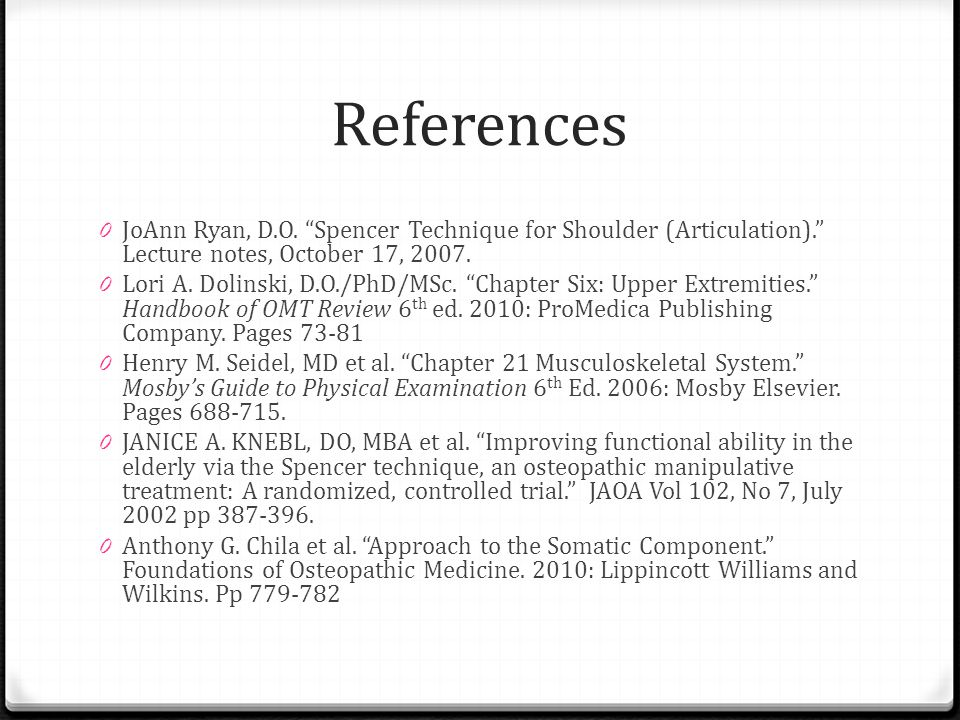 References JoAnn Ryan, D.O. Spencer Technique for Shoulder (Articulation). Lecture notes, October 17, 2007.
