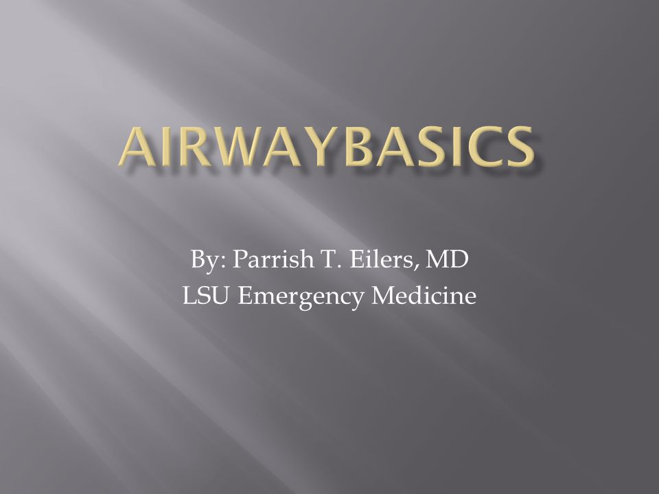 By: Parrish T. Eilers, MD LSU Emergency Medicine