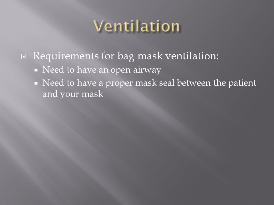 Ventilation Requirements for bag mask ventilation: