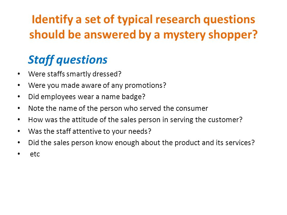 Identify a set of typical research questions should be answered by a mystery shopper
