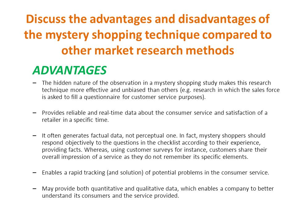 Discuss the advantages and disadvantages of the mystery shopping technique compared to other market research methods
