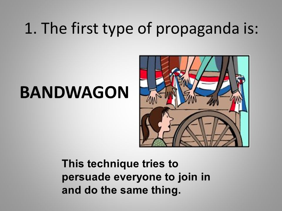 1. The first type of propaganda is: