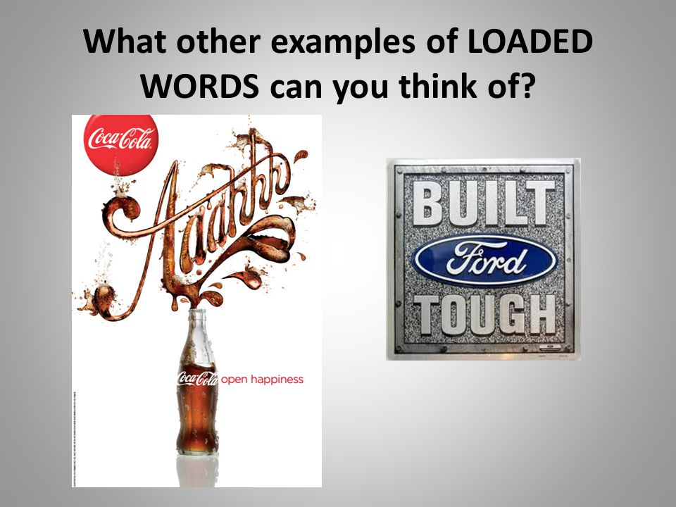 What other examples of LOADED WORDS can you think of