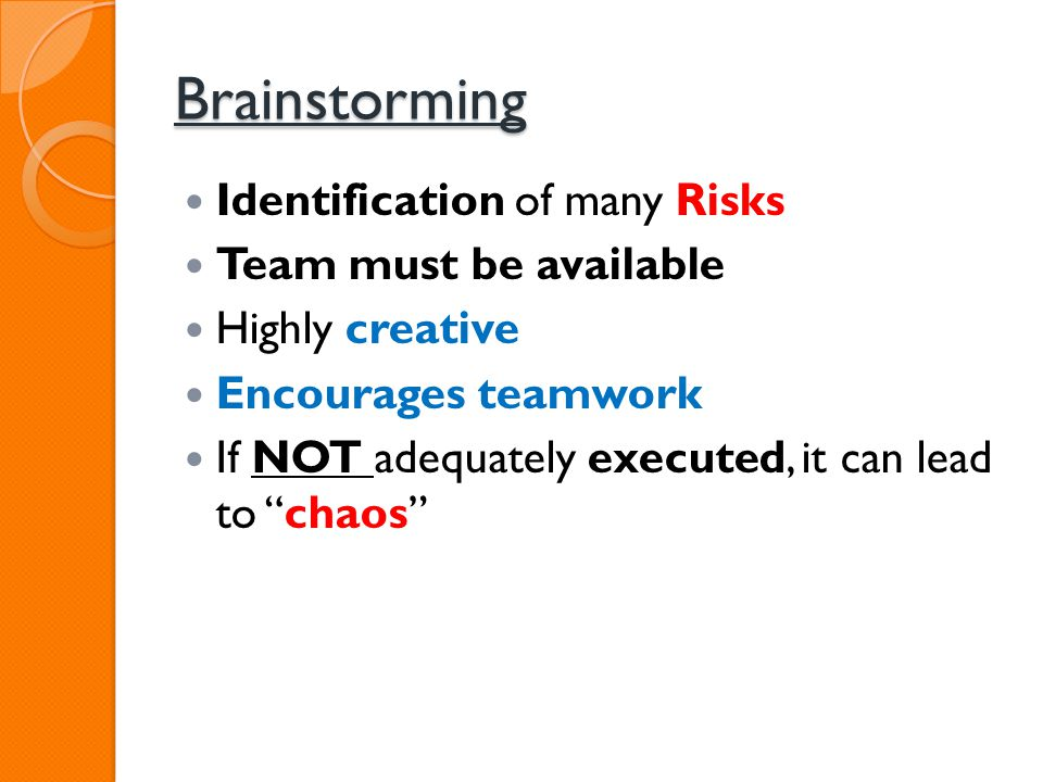 Brainstorming Identification of many Risks Team must be available