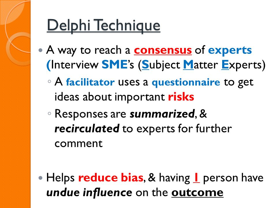 Delphi Technique A way to reach a consensus of experts (Interview SME's (Subject Matter Experts)