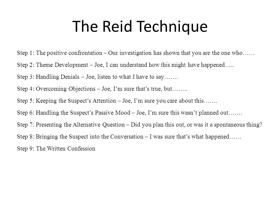 The Reid Technique Step 1: The positive confrontation – Our investigation has shown that you are the one who……