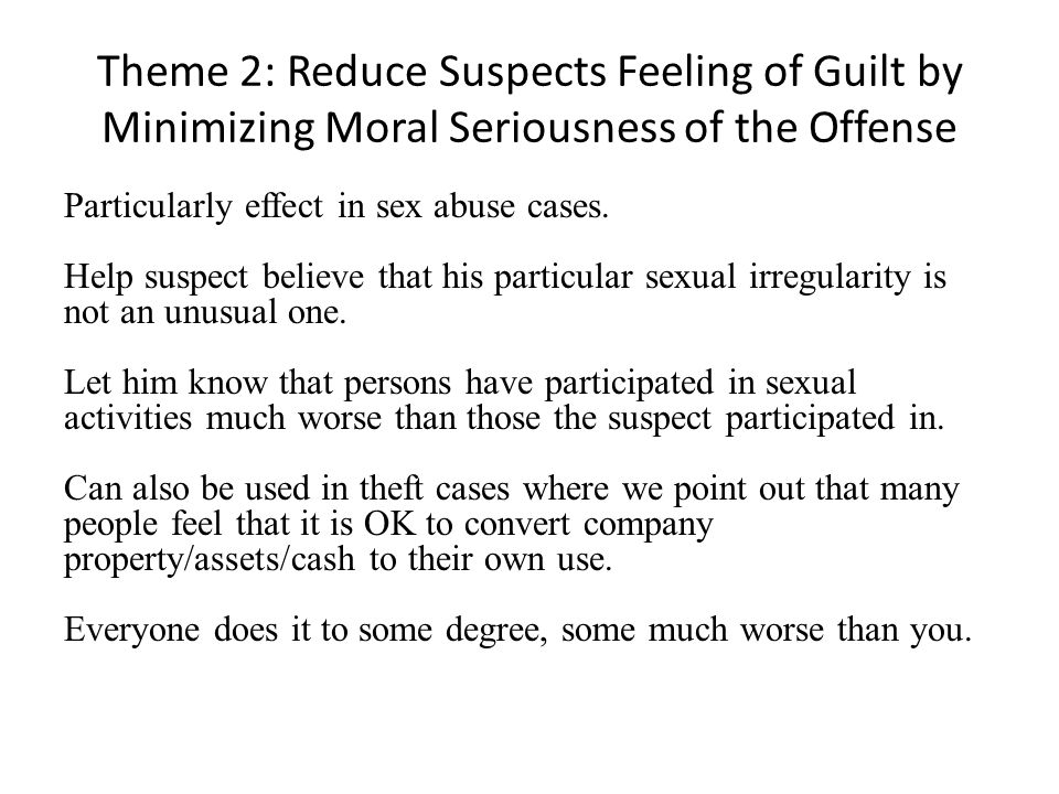 Theme 2: Reduce Suspects Feeling of Guilt by Minimizing Moral Seriousness of the Offense