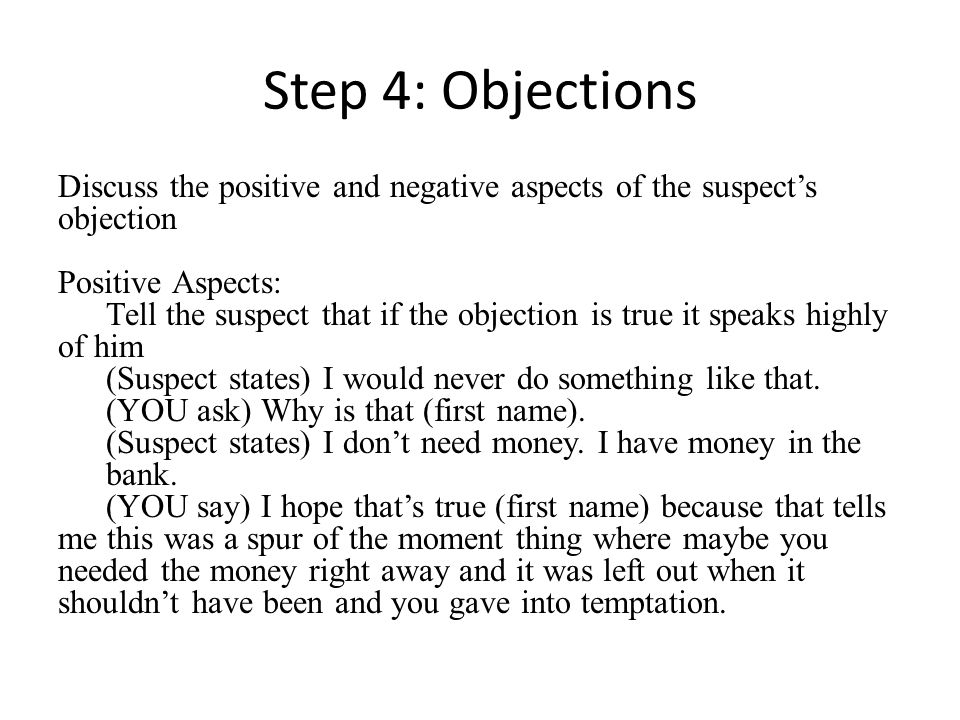 Step 4: Objections Discuss the positive and negative aspects of the suspect's objection. Positive Aspects: