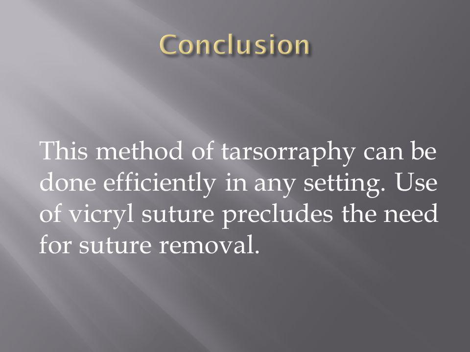 Conclusion This method of tarsorraphy can be done efficiently in any setting.