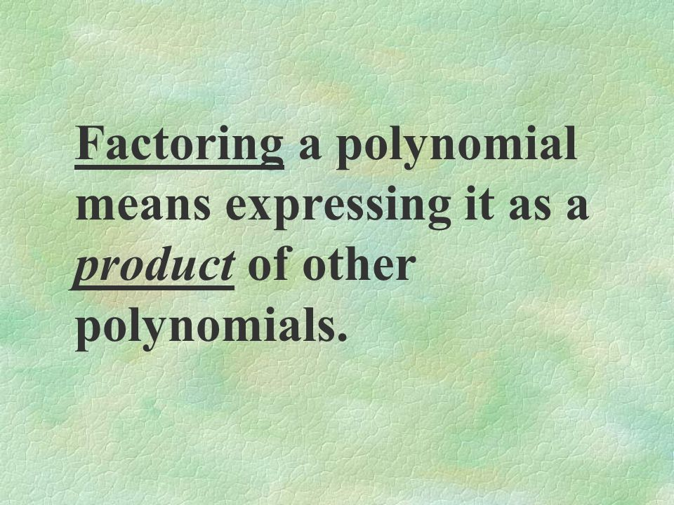 Factoring a polynomial means expressing it as a product of other polynomials.