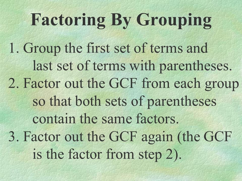 Factoring By Grouping 1. Group the first set of terms and last set of terms with parentheses.