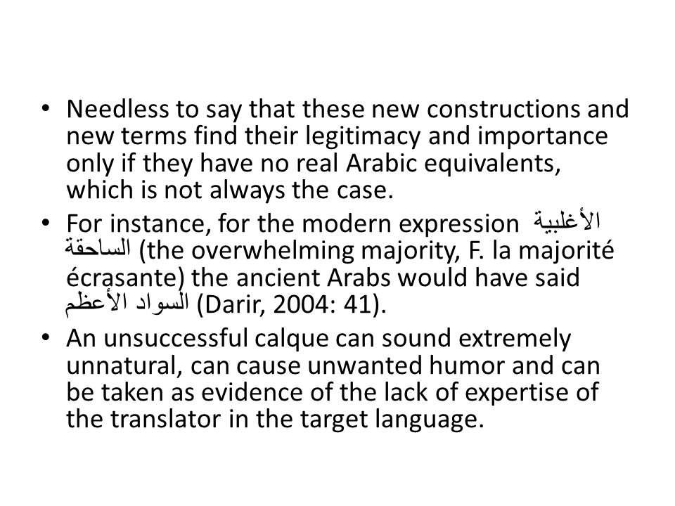 Needless to say that these new constructions and new terms find their legitimacy and importance only if they have no real Arabic equivalents, which is not always the case.