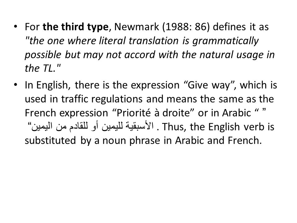 For the third type, Newmark (1988: 86) defines it as the one where literal translation is grammatically possible but may not accord with the natural usage in the TL.