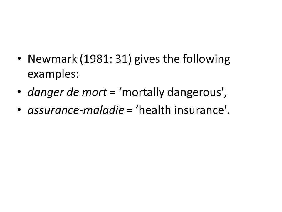 Newmark (1981: 31) gives the following examples: